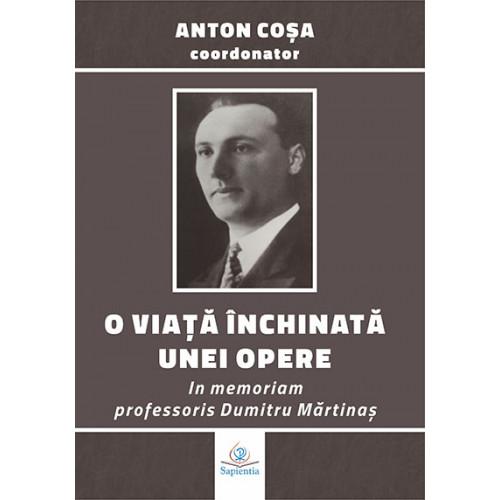 O viaţă închinată unei opere: in memoriam professoris Dumitru Mărtinaş