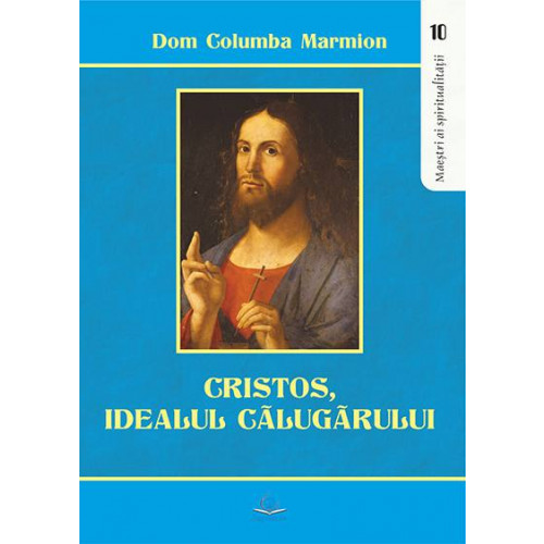 Cristos, idealul călugărului. Conferinţe despre viaţa monastică şi religioasă