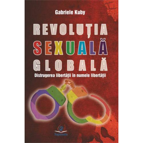 Revoluţia sexuală globală: distrugerea libertăţii în numele libertăţii, ediția a II-a revizuită și adăugită