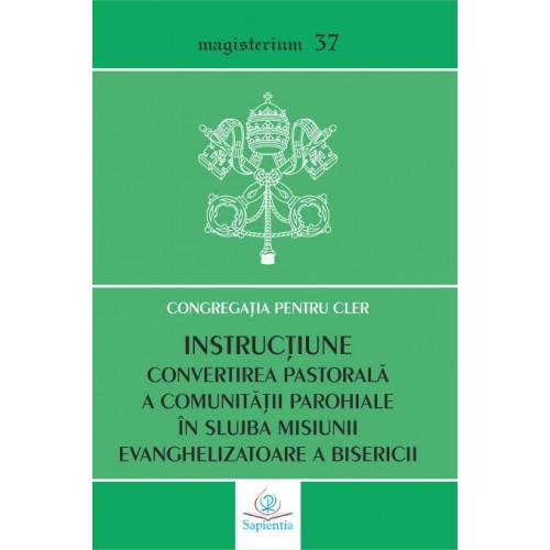 Instrucțiunea: Convertirea pastorală a comunităţii parohiale în slujba misiunii evanghelizatoare a Bisericii