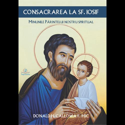 Consacrarea la sfântul Iosif. Minunile părintelui nostru spiritual