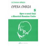 Opera omnia 5. Spre o nouă faţă a Bisericii Române Unite