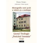 """Monografia unei scoli a iubirii si a credintei. Liceul teologic """"Fericitul Ieremia"""" Onesti"""