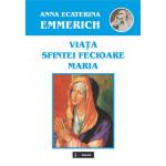 Viaţa sfintei Fecioare Maria după contemplaţiile fericitei surori stigmatizate Ana Ecaterina Emmerich