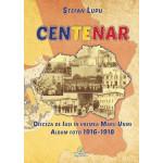 Centenar. Dieceza de Iași în vremea Marii Uniri. Album foto (1916-1918)
