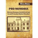 Pro memoria. Dieceza Romano-Catolică de Iaşi în anii Primului Război Mondial