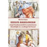 Exilul babilonian – etapă fundamentală în maturizarea identităţii şi a credinţei lui Israel