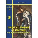 Crinul cu parfum de sfinţenie. Viaţa sfântului Ludovic, regele Franţei