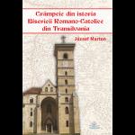 Crâmpeie din istoria Bisericii Romano-Catolice din Transilvania